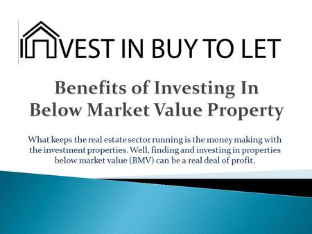 What keeps the real estate sector running is the money making with the investment properties. Well, finding and investing in properties below market value.