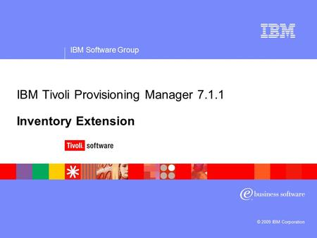 IBM Software Group © 2009 IBM Corporation IBM Tivoli Provisioning Manager 7.1.1 Inventory Extension.