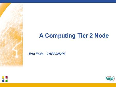 A Computing Tier 2 Node Eric Fede – LAPP/IN2P3. 2 Eric Fede – 1st Chinese-French Workshop Plan What is a Tier 2 –Context and definition To be a Tier 2.
