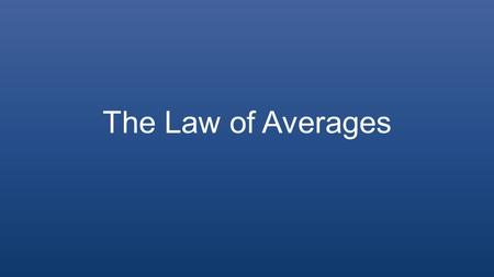 The Law of Averages. What does the law of average say? We know that, from the definition of probability, in the long run the frequency of some event will.