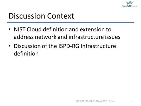 Discussion Context NIST Cloud definition and extension to address network and infrastructure issues Discussion of the ISPD-RG Infrastructure definition.