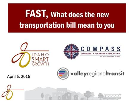 FAST, What does the new transportation bill mean to you April 6, 2016.