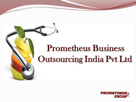 Prometheus Business Outsourcing India Pvt Ltd. Introduction Prometheus Group is one of Nation's Premier billing and collection companies for the HME/DME,