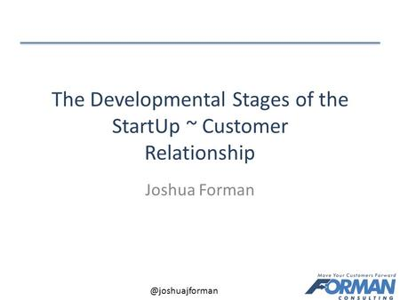 @joshuajforman The Developmental Stages of the StartUp ~ Customer Relationship Joshua Forman.