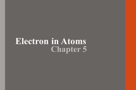 "Electron in Atoms Chapter 5. Rutherford's Atomic Model Discovered dense positive piece at the center of the atom- ""nucleus"" Electrons would surround."