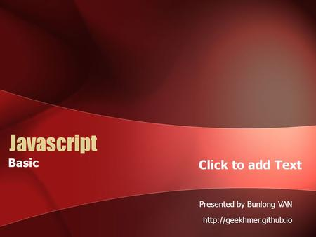 Click to add Text Javascript Presented by Bunlong VAN  Basic.