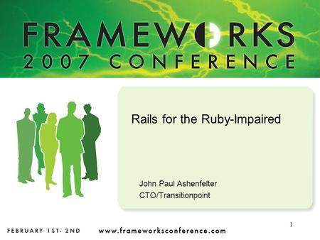 1 Rails for the Ruby-Impaired John Paul Ashenfelter CTO/Transitionpoint.