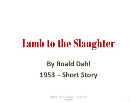 critical essays on lamb to the slaughter Lamb to the slaughter critical essay lamb to the slaughter is a short story written by roald dahl the character that will be focused on will be mary maloney who i find intersesting because.