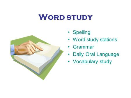 Word study Spelling Word study stations Grammar Daily Oral Language Vocabulary study.