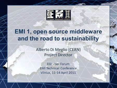 EMI INFSO-RI-261611 EMI 1, open source middleware and the road to sustainability Alberto Di Meglio (CERN) Project Director EGI User Forum EMI Technical.
