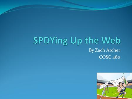 By Zach Archer COSC 480. Road map What is SPDY Timeline SPDY gateways Major Advances over HTTP Where SPDY is Currently Closing Thoughts.