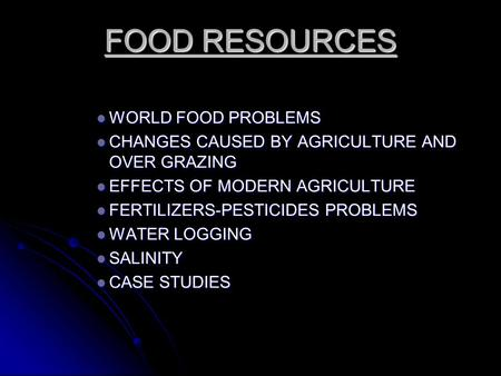 FOOD RESOURCES WORLD FOOD PROBLEMS WORLD FOOD PROBLEMS CHANGES CAUSED BY AGRICULTURE <strong>AND</strong> OVER GRAZING CHANGES CAUSED BY AGRICULTURE <strong>AND</strong> OVER GRAZING EFFECTS.