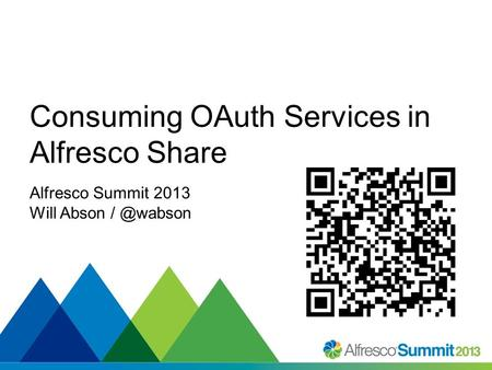 #SummitNow Consuming OAuth Services in Alfresco Share Alfresco Summit 2013 Will Abson