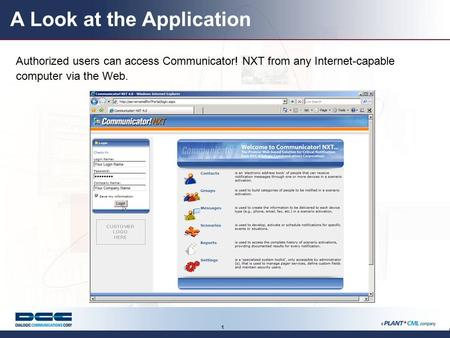 1 A Look at the Application Authorized users can access Communicator! NXT from any Internet-capable computer via the Web.