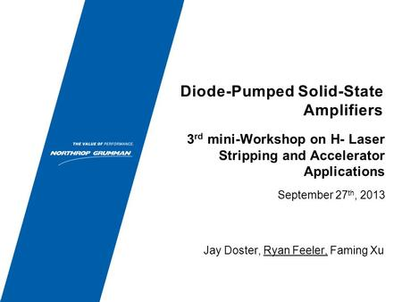 Diode-Pumped Solid-State Amplifiers September 27 th, 2013 Jay Doster, Ryan Feeler, Faming Xu 3 rd mini-Workshop on H- Laser Stripping and Accelerator Applications.