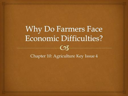 Chapter 10: Agriculture Key Issue 4.   Importance of Access to Markets – von Thunen model  Concentric circles based on importance, cost of shipping,