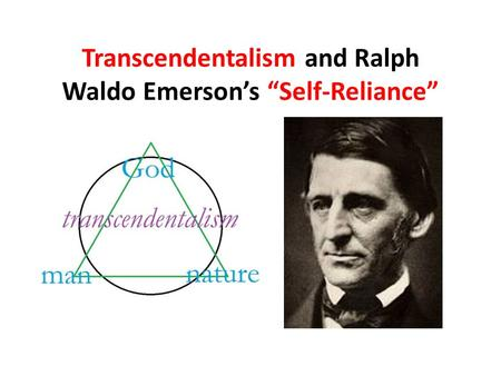 ralph emersons views on self reliance and transcendentalism Transcendentalism and nature the transcendentalists ralph  how emerson's views of nature relate  the aspect of self-reliance in transcendentalist thought.