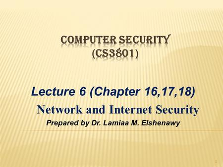 Lecture 6 (Chapter 16,17,18) Network and Internet Security Prepared by Dr. Lamiaa M. Elshenawy 1.