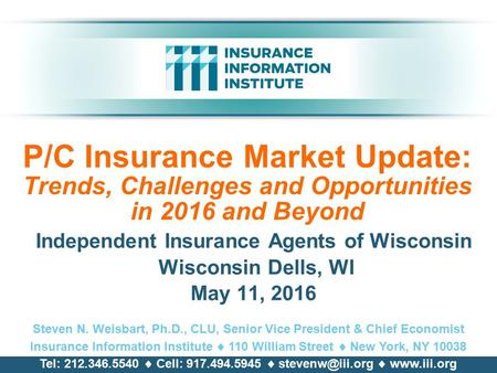 P/C Insurance Market Update: Trends, Challenges and Opportunities in 2016 and Beyond Independent Insurance Agents of Wisconsin Wisconsin Dells, WI May.
