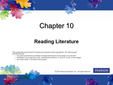 Chapter 10 Reading Literature This multimedia product and its contents are protected under copyright law. The following are prohibited by law: –any public.