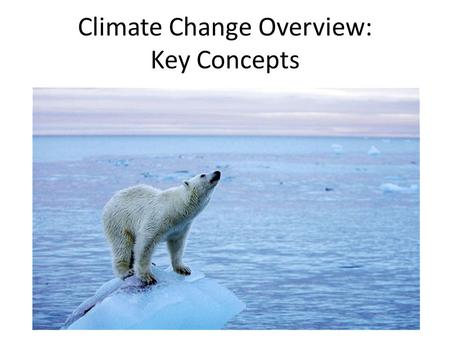 Climate Change Overview: Key Concepts. Climate vs. Weather What is weather? – Conditions of the atmosphere over a short period of time (e.g. day- to-day).