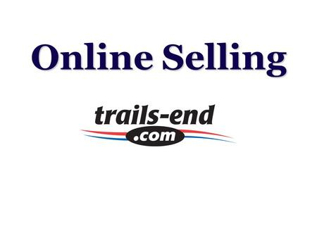 Online Selling. NEW Site! www.trails-end.com Why Sell Online? Reach friends and family who live far away Orders ship directly to consumer Commissions.