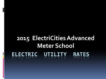 2015 ElectriCities Advanced Meter School. Rate Design Goals The two primary goals of rate design are to (a)provide rates that lead to utility revenues.