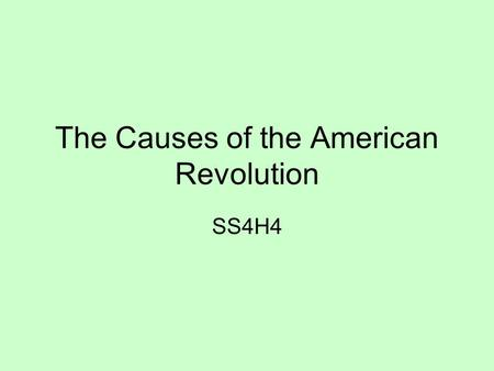 The Causes of the American Revolution SS4H4. The Standard SS8H3 The student will analyze the role of Georgia in the American Revolution. a. Explain the.