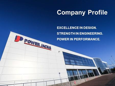 Company Profile EXCELLENCE IN DESIGN. STRENGTH IN ENGINEERING. POWER IN PERFORMANCE.