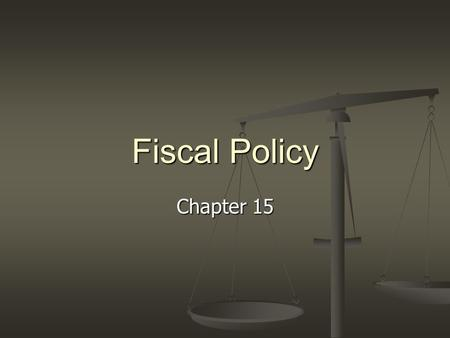 Fiscal Policy Chapter 15. Understanding Fiscal Policy Chapter 15, Section 1.