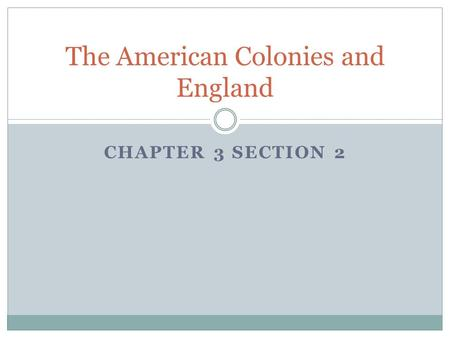 CHAPTER 3 SECTION 2 The American Colonies and England.
