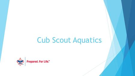 Cub Scout Aquatics. New Cub Scout Aquatics Program Roll-Out  Present new updates about Aquatics adventures  Identify training required to do unit Aquatics.