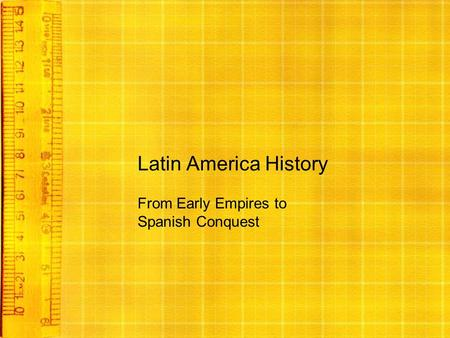 Latin America History From Early Empires to Spanish Conquest.