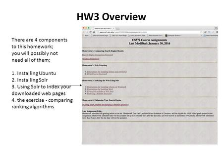 HW3 Overview There are 4 components to this homework; you will possibly not need all of them; 1. Installing Ubuntu 2. Installing Solr 3. Using Solr to.