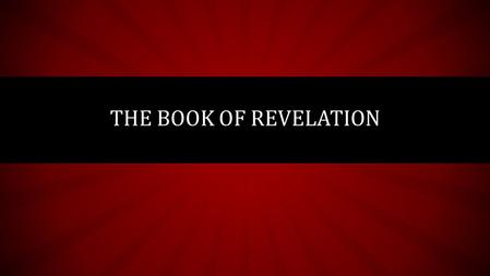 THE BOOK OF REVELATION. BACKGROUND INFO Revelation in Greek = Apocalypse – The End Times & Final Judgment Written around 95 AD – Author calls himself.