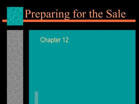 Preparing for the Sale Chapter 12. Ch 12 Sec 2 – Getting Ready to Sell  Sources for developing product information  Prospecting sources and methods.