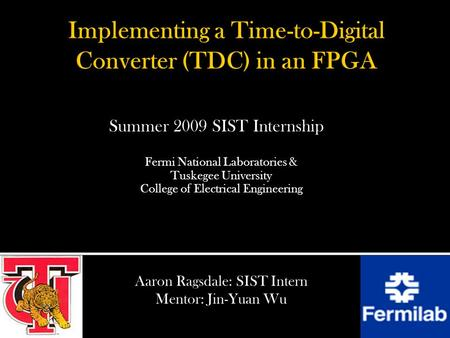 Fermi National Laboratories & Tuskegee University College of Electrical Engineering Aaron Ragsdale: SIST Intern Mentor: Jin-Yuan Wu Summer 2009 SIST Internship.