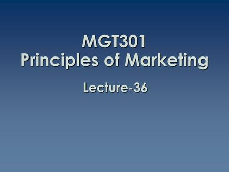 MGT301 Principles of Marketing Lecture-36. Summary of Lecture-35.