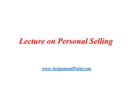 Lecture on Personal Selling www.AssignmentPoint.com.