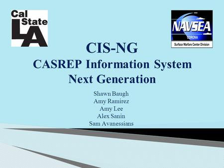 CIS-NG CASREP Information System Next Generation Shawn Baugh Amy Ramirez Amy Lee Alex Sanin Sam Avanessians.