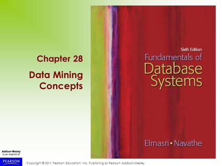 Copyright © 2011 Pearson Education, Inc. Publishing as Pearson Addison-Wesley Chapter 28 Data Mining Concepts.
