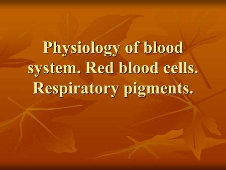 Physiology of blood system. Red blood cells. Respiratory pigments.