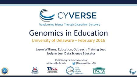 Transforming Science Through Data-driven Discovery Genomics in Education University of Delaware – February 2016 Jason Williams, Education, Outreach, Training.