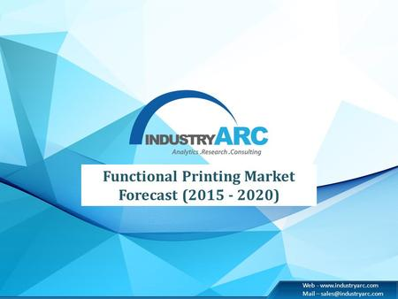 Web -  Mail – Functional Printing Market Forecast (2015 - 2020)