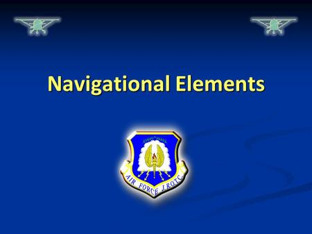 Navigational Elements. Discussion What other steps do you think the American pilots could have taken to navigate to friendly territory? Read page 262.