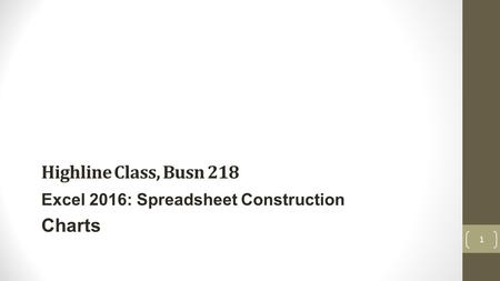 Highline Class, Busn 218 Excel 2016: Spreadsheet Construction Charts 1.