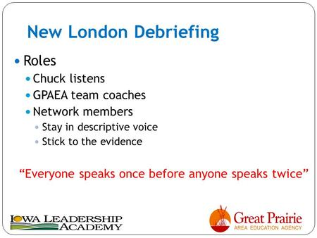 "New London Debriefing Roles Chuck listens GPAEA team coaches Network members Stay in descriptive voice Stick to the evidence ""Everyone speaks once before."