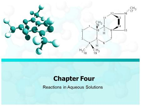 Chapter Four Reactions in Aqueous Solutions. Chapter Four / Reactions in Aqueous Solutions Solutions and concentrations Solution is a homogenous mixture.