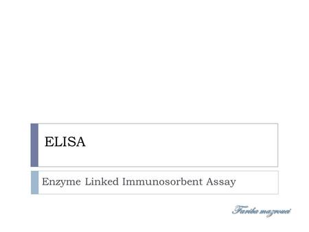 ELISA Enzyme Linked Immunosorbent Assay Fariba mazrouei.
