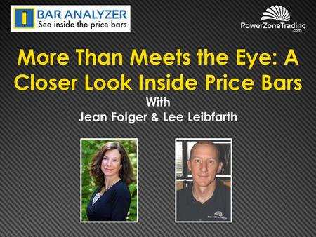 More Than Meets the Eye: A Closer Look Inside Price Bars With Jean Folger & Lee Leibfarth.